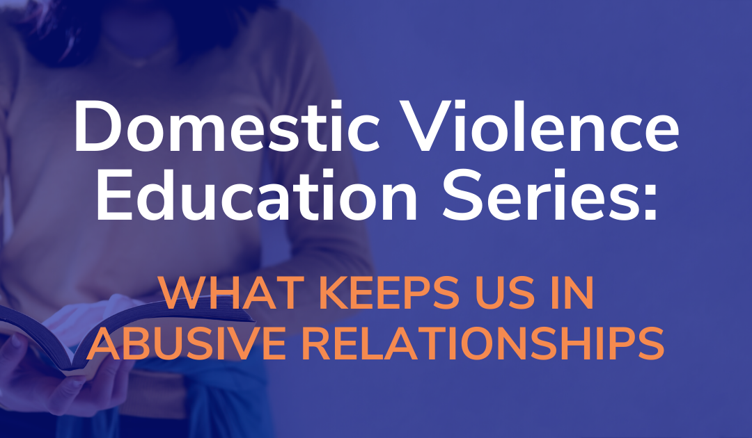 DV Education Series: What Keeps us in Abusive Relationships