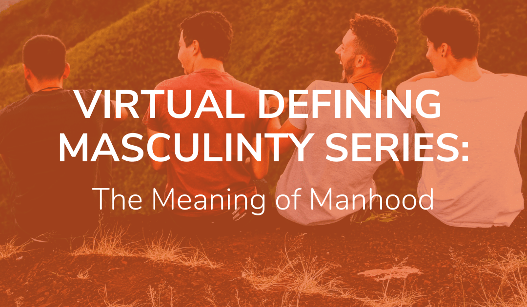 Defining Masculinity: The Meaning of Manhood